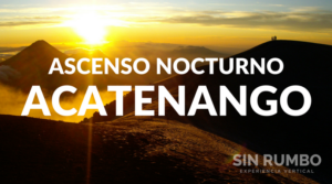 Volcán Acatenango Guatemala tour guiado sin rumbo guatemala