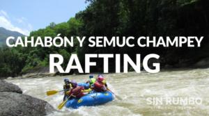 rafting en el rio cahabon y semuc champey