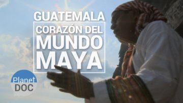 guatemala corazon del mundo maya documental